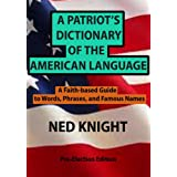 A Patriot's Dictionary of the American Language: A Faith-based Guide to Words, Phrases, and Famous Names