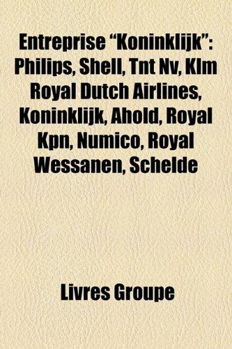 entreprise-koninklijk-philips-shell-tnt-nv-klm-royal-dutch-airlines-koninklijk-ahold-royal-kpn-numic