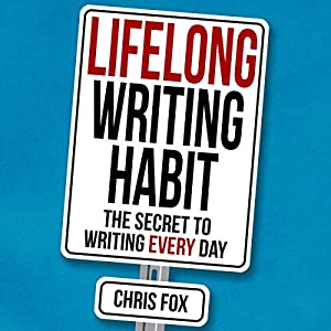Lifelong Writing Habit: The Secret to Writing Every Day Audiobook