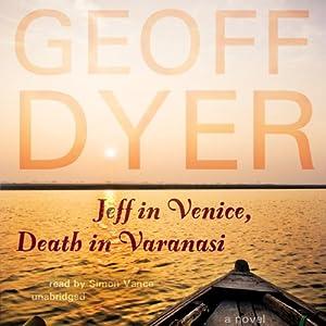 Jeff in Venice, Death in Varanasi: A Novel | [Geoff Dyer]