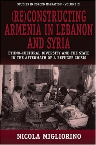 (Re)constructing Armenia in Lebanon and Syria: Ethno-Cultural Diversity and the State in the Aftermath of a Refugee Crisis (Forced Migration)