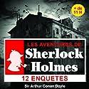12 enquêtes de Sherlock Holmes - Les enquêtes de Sherlock Holmes Audiobook by Arthur Conan Doyle Narrated by Cyril Deguillen
