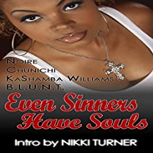 Even Sinners Have Souls Audiobook by  Noire,  Chunichi, KaShamba Williams,  B.L.U.N.T. Narrated by AdriAnne Bell Everett