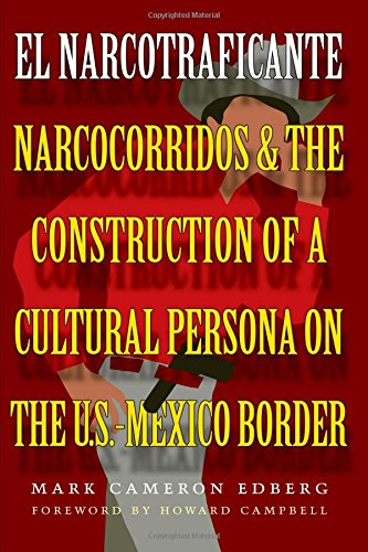 el-narcotraficante-narcocorridos-and-the-construction-of-a-cultural-persona-on-the-us-mexico-border-