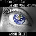 The Light of the Earth as Seen from Tartarus | Annie Bellet