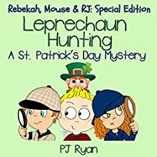 Leprechaun Hunting: A St. Patrick's Day Mystery: Rebekah, Mouse & RJ: Special Edition (       UNABRIDGED) by PJ Ryan Narrated by Gwendolyn Druyor