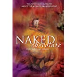 Naked Chocolate: Uncovering the Astonishing Truth About the World's Greatest Foodby David Wolfe