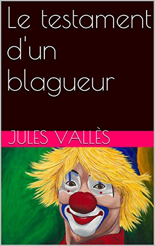 Jules Vallès - Le testament d'un blagueur (French Edition)