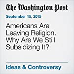 Americans Are Leaving Religion. Why Are We Still Subsidizing It? | David Niose