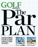 Image of GOLF Magazine's The Par Plan: A Revolutionary System to Shoot Your Best Score in 30 Days