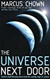 THE UNIVERSE NEXT DOOR: TWELVE MIND-BLOWING IDEAS FROM THE CUTTING EDGE OF SCIENCE (0747235287) by MARCUS CHOWN