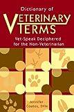 Dictionary of Veterinary Terms: Vet-speak Deciphered for the Non-veterinarian (1577790901) by Jennifer Coates