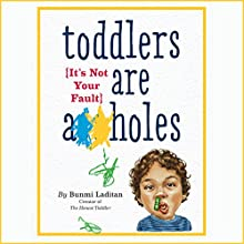 Toddlers Are A**holes: It's Not Your Fault (       UNABRIDGED) by Bunmi Laditan Narrated by Bahni Turpin