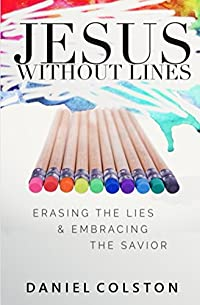 Jesus Without Lines: Erasing The Lies And Embracing The Savior by Daniel Colston ebook deal