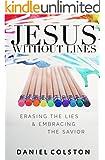 Jesus Without Lines: Erasing the Lies and Embracing the Savior