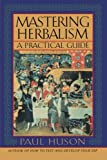 Mastering Herbalism: A Practical Guide (1568331819) by Huson, Paul