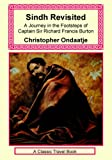 Sindh Revisited: A Journey in the Footsteps of Captain Sir Richard Francis Burton (1590482212) by Ondaatje, Christopher