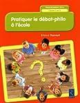 Pratiquer le d�bat-philo � l'�cole (n...