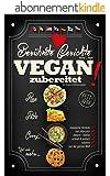 Berühmte Gerichte VEGAN zubereitet!: Klassische Rezepte rein pflanzlich genießen - fettarm, schnell & köstlich! (Einfache, vegane Kochbücher 1) (German Edition)