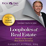 Loopholes of Real Estate: Secrets of Successful Real Estate Investing (Rich Dad Advisors) | Garrett Sutton,Robert Kiyosaki (foreword)