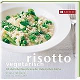 Risotto vegetarisch: 30 köstliche Rezepte aus der italienischen Küche