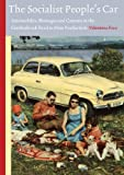 The Socialist Peoples Car: Automobiles, Shortages and Consent in the Czechoslovak Road to Mass Production (Amsterdam University Press - Technology and European History)