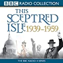 This Sceptred Isle: The Twentieth Century 1939-1959 (Unabridged) Audiobook by Christopher Lee Narrated by Anna Massey, Robert Powell