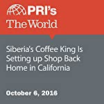 Siberia's Coffee King Is Setting up Shop Back Home in California | Alina Simone