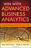Win with Advanced Business Analytics: Creating Business Value from Your Data