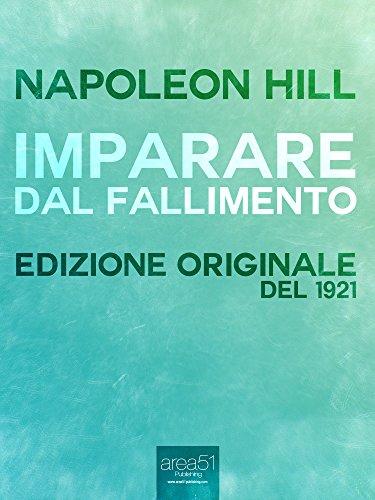 Imparare dal fallimento Adattamento dal Napoleon Hill's Magazine del 1921 Il mondo di Napoleon Hill PDF