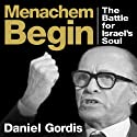 Menachem Begin: The Battle for Israel's Soul (       UNABRIDGED) by Daniel Gordis Narrated by Walter Dixon