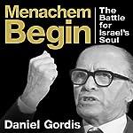 Menachem Begin: The Battle for Israel's Soul | Daniel Gordis