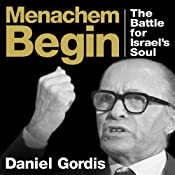 Menachem Begin: The Battle for Israel's Soul | [Daniel Gordis]