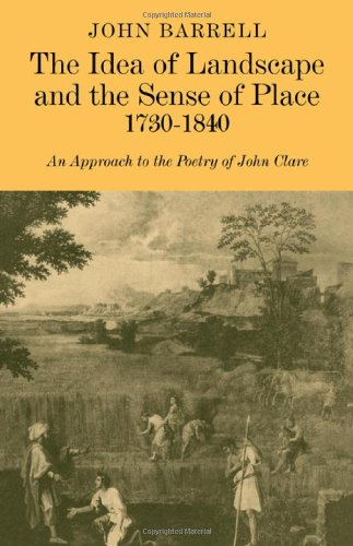 The Idea of Landscape and the Sense of Place 1730-1840: An Approach to the Poetry of John Clare