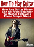 How To Play Guitar: How Any Guitar Pl...
