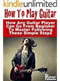 How To Play Guitar: How Any Guitar Player Can Go From Beginner To Master  Following These Simple Steps (English Edition)