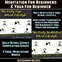 Meditation for Beginners & Yoga for Beginner: Daily Meditation & Yoga Ritual Lifestyle - Meditation Techniques & Meditation Positions for Beginners, Yoga Audiobook by Alecandra Baldec Narrated by Gale Cruz