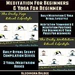 Meditation for Beginners & Yoga for Beginner: Daily Meditation & Yoga Ritual Lifestyle - Meditation Techniques & Meditation Positions for Beginners, Yoga | Alecandra Baldec