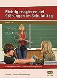 Richtig reagieren bei Störungen im Schulalltag: Konkrete Maßnahmen - erprobte Handlungsmuster (1. bis 6. Klasse)