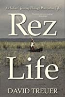 Rez Life: An Indian&#39;s Journey Through Reservation Life