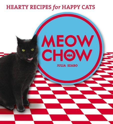 meow-chow-hearty-recipes-for-happy-cats-by-julia-szabo-2005-10-17