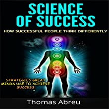 Science of Success: How Successful People Think Differently: Strategies Great Minds Use to Achieve Success (       UNABRIDGED) by Thomas Abreu Narrated by Paul Holbrook