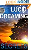 Lucid Dreaming: Lucid Dreaming Secrets, The Best Lucid Dreaming Tips and Techniques You Wish You Knew (astral projection, lucid dreams, dreams and visions, ... meditation, Metaphysics, New Age)