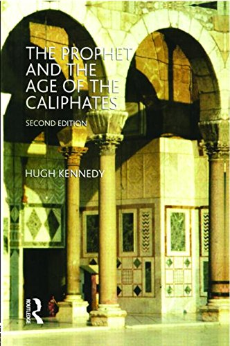 The Prophet and the Age of the Caliphates: The Islamic...