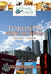 Culinary Travels - Toronto - Diverse and Delicious