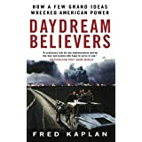 Daydream Believers: How a Few Grand Ideas Wrecked American Power ~ Fred M. Kaplan