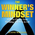 The Winner's Mindset: How to Change Your Thinking and Win at Life Audiobook by Blaine Williams Narrated by Jim D. Johnston