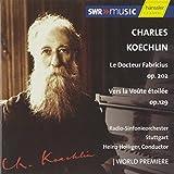 : Koechlin: Le Docteur Fabricius, Op. 202 / Vers la Voûte étoilée, Op. 129