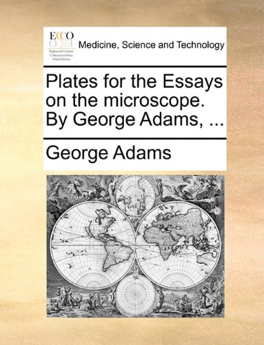 Plates For The Essays On The Microscope. By George Adams, ...