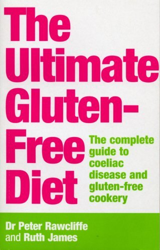 The Ultimate Gluten-Free Diet: The Complete Guide to Coeliac Disease and Gluten-Free Cookery